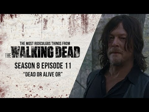 """S08E11 """"Dead or Alive Or"""" - The Most Ridiculous Things From The Walking Dead"""
