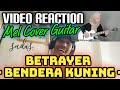 VIDEO REACTION - BETRAYER - BENDERA KUNING - MEL GUITAR COVER
