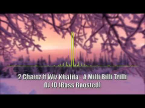 2 Chainz ft Wiz Khalifa - A Milli Billi Trilli - DJ JD (Bass Boosted)
