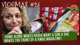VLOGMAS (2018) #23 Home Alone makes Nadia want a SON & She makes the FRONT of a XMAS MAGAZINE!
