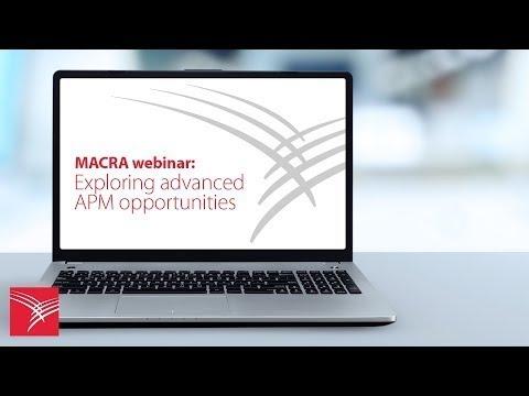 MACRA Webinar Series - Exploring Advanced APM Opportunities
