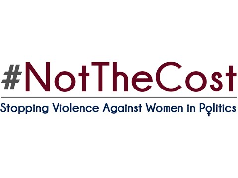 #NotTheCost: Stopping Violence Against Women in Politics
