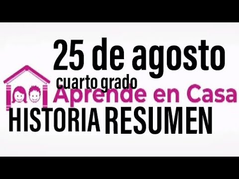 Aprende En Casa Resumen 25 De Agosto 4 Grado Historia Youtube