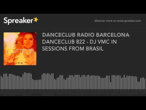 DANCECLUB 822 - DJ VMC IN SESSIONS FROM BRASIL (parte 2 de 8, hecho con Spreaker)