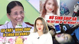 """Sự thật """"vong báo oán"""" ở chùa Ba Vàng, nữ sinh ship gà bị sát hại vì """"ác nghiệp"""" ?"""
