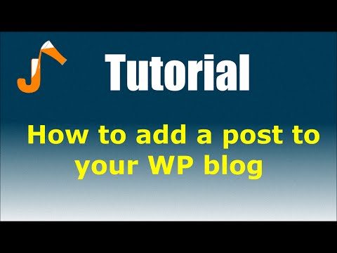 WordPress Tutorial: How to add a post to your WP blog