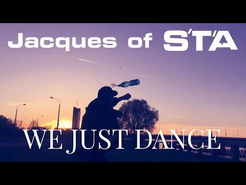 """Jacques of S'T'A   """"WE JUST DANCE"""""""