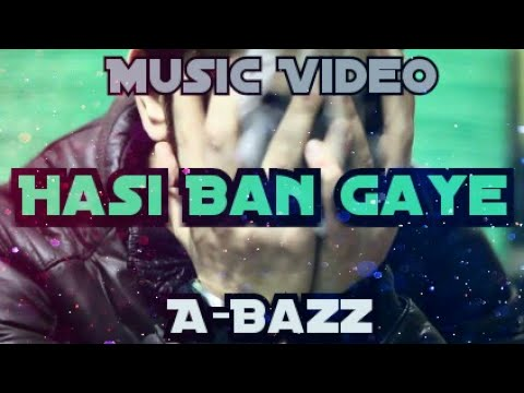 A-bazz - Hasi Ban Gaye   Remake   Official Video 2017   Latest Song