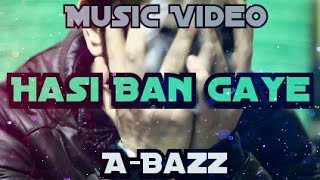 Video A-bazz - Hasi Ban Gaye | Remake | Official Video 2017 | Latest Song download MP3, 3GP, MP4, WEBM, AVI, FLV Juli 2018