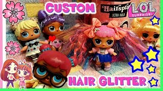 LOL SURPRISE HAIR GLITTER!!! NEW SERIES!?! CUSTOM Makeover by Lara e Babou