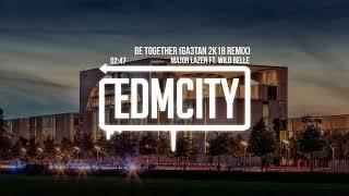 Major Lazer ft. Wild Belle - Be Together (GA3TAN 2K18 Remix)