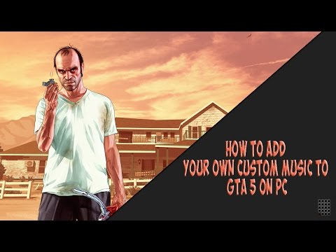 GTA 5 PC: How to Add Custom Music in Game