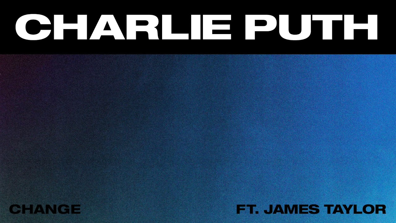 Charlie Puth Change Feat James Taylor Official Audio