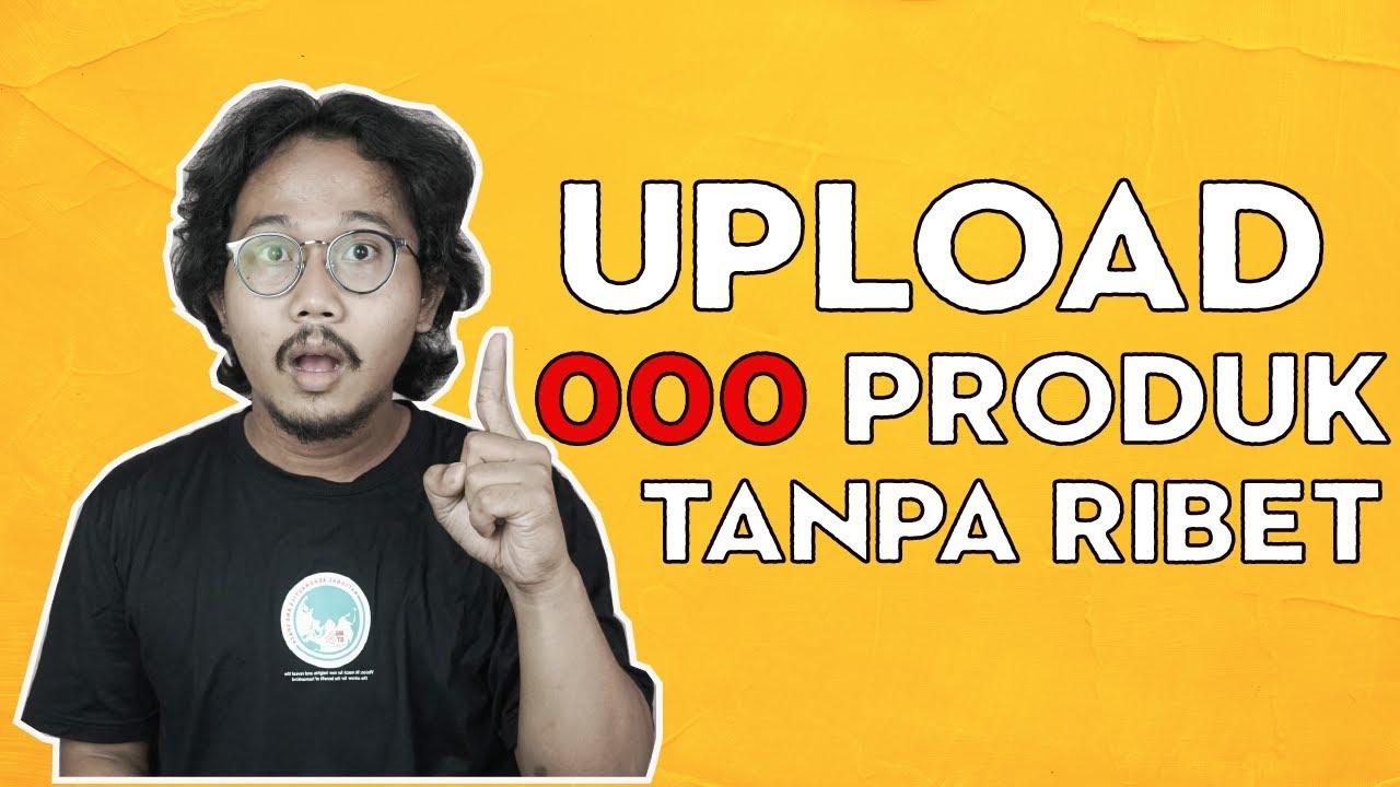 Tutorial Upload 1000 Produk di Shopee | Bisnis Online ...