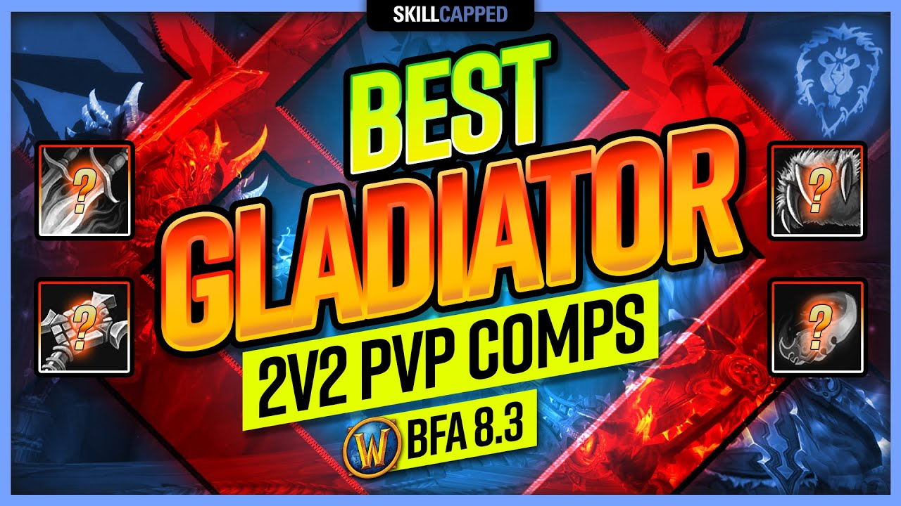 The BEST World of Warcraft GLADIATOR 2v2 PvP Comps TIER LIST | BfA 8.3 WoW PvP Guide
