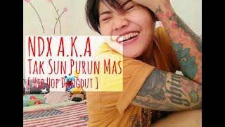 NDX AKA - Tak Sun Purun Mas ( Hip Hop Dangdut )