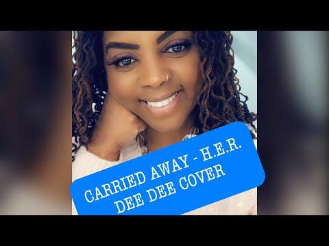 H.E.R. - Carried Away (DEE DEE COVER)