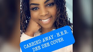 H.E.R. - Carried Away (DEE DEE COVER) Video