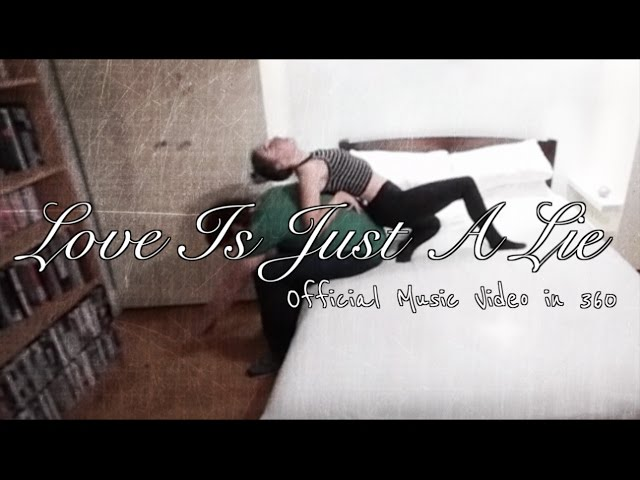 Love Is Just A Lie   OFFICIAL 360 MUSIC VIDEO