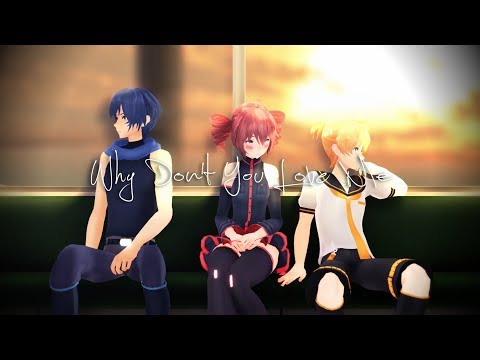 【MMD | MV】Why Don't You Love Me