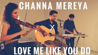 Channa Mereya - Arijit Singh | Love me like you do - Ellie Goulding (Singh