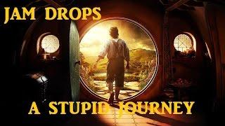 Jam Drops The Hobbit A Stupid Journey