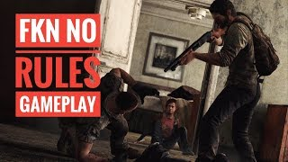 FKN NO RULES GAMEPLAY - Tlou pubs.exe