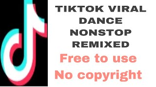 Tiktok Viral Dance Non stop Remixed DAMANG VLOG/ free to use  No copyrights