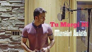 Tu Margi Ni | Mankirt Aulakh | Lally Mundi | Deep Jandu | Latest Punjabi Song 2018 | Music Hub