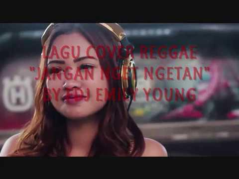 Lagu Cover Reggae Jangan Nget Ngetan by FDJ Emily Young