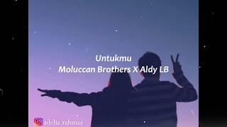 Untukmu - Moluccan Brothers X Aldy LB