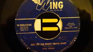 TITUS TURNER - GET ON THE RIGHT TRACK BABY