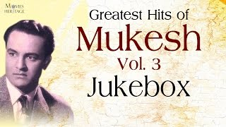Greatest Hits Of Mukesh - Vol.3 || Old Hindi Songs || Jukebox