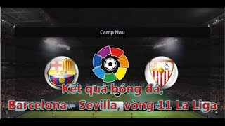 Kết quả bóng đá, Barcelona - Sevilla, vòng 11 La Liga