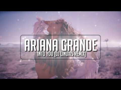 Ariana Grande - Into You (DJ Linuxis Remix)