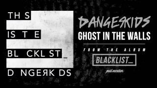 DANGERKIDS Ghost In The Walls