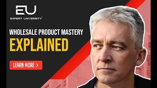 Wholesale Product Mastery offer explained by Chris Keef from Expert University
