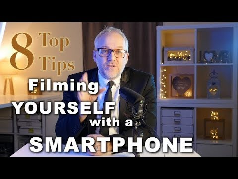 8 Top Tips on Filming Yourself With a Smartphone