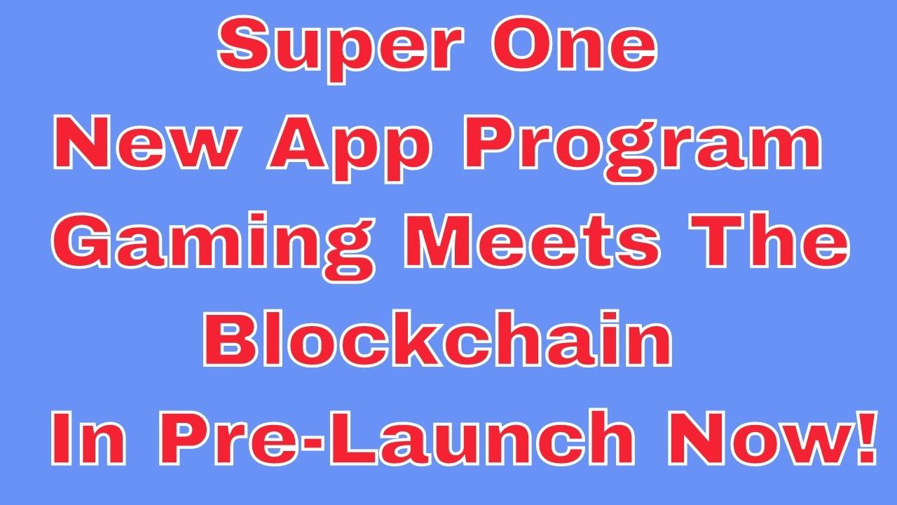 Super One | New App Program | Gaming Meets The Blockchain | In Pre-Launch Now! 15th April 2020