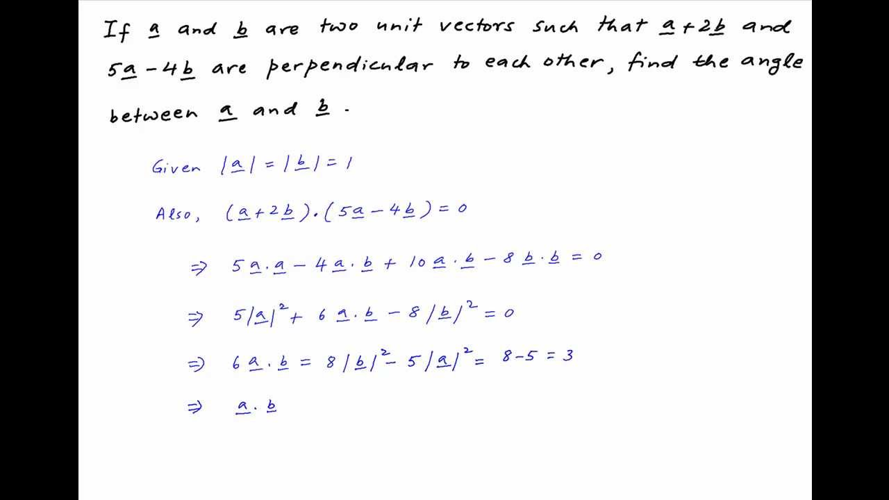 Iit 2003 Find The Angle Between Unit Vectors A And B If 2b 5a 4b Are Perpendicular