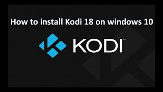 How to install kodi 18 on Windows 10