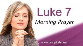 IT'S NEVER TOO LATE FOR YOUR GOD - LUKE 7 - MORNING PRAYER