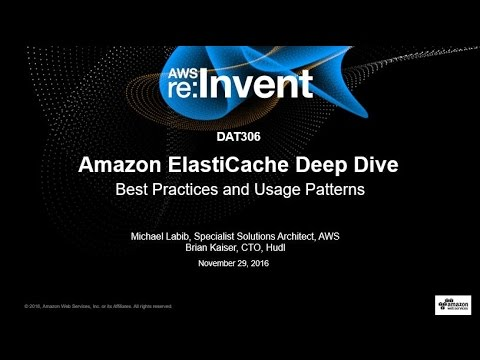 AWS re:Invent 2016: ElastiCache Deep Dive: Best Practices and Usage Patterns (DAT306)