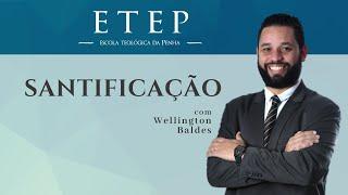ETEP | Cristologia |Aula 08: Santificação - Pr. Welligton Costa