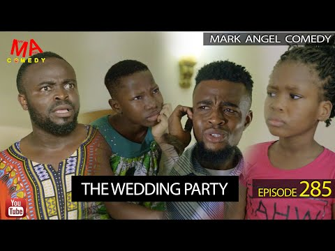 THE WEDDING PARTY (Mark Angel Comedy) (Episode 285)