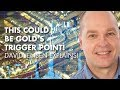 watch he video of This Could Be Gold's Trigger Point! - David Jensen Explains!
