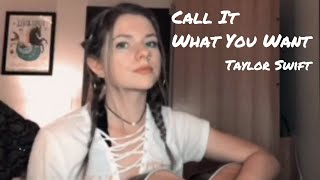 Call It What You Want- Taylor Swift (Cover)