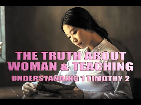 The Truth About Woman & Teaching - Understanding 1 Timothy 2:11-15