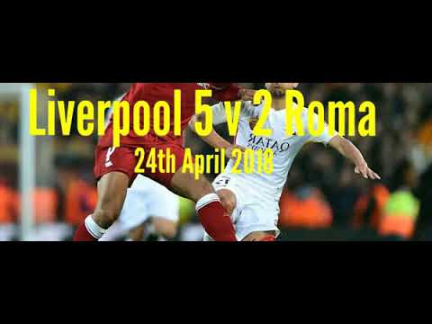 Liverpool 5 v 2 Roma -All The Goals-Radio Commentary-24/04/2018-Semi Final 1st Leg Champions League
