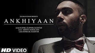 ANKHIYAAN Video Song | Raxstar & Kanika Kapoor ...